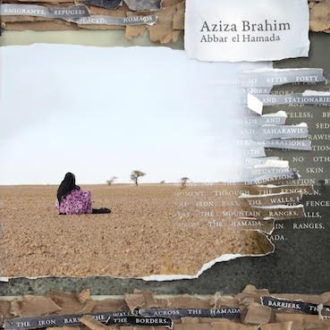 Aziza Brahim's album 'Abbar el Hamada' is out now on Glitterbeat Records